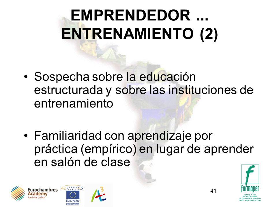 41 EMPRENDEDOR... ENTRENAMIENTO (2) Sospecha sobre la educación estructurada y sobre las instituciones de entrenamiento Familiaridad con aprendizaje p