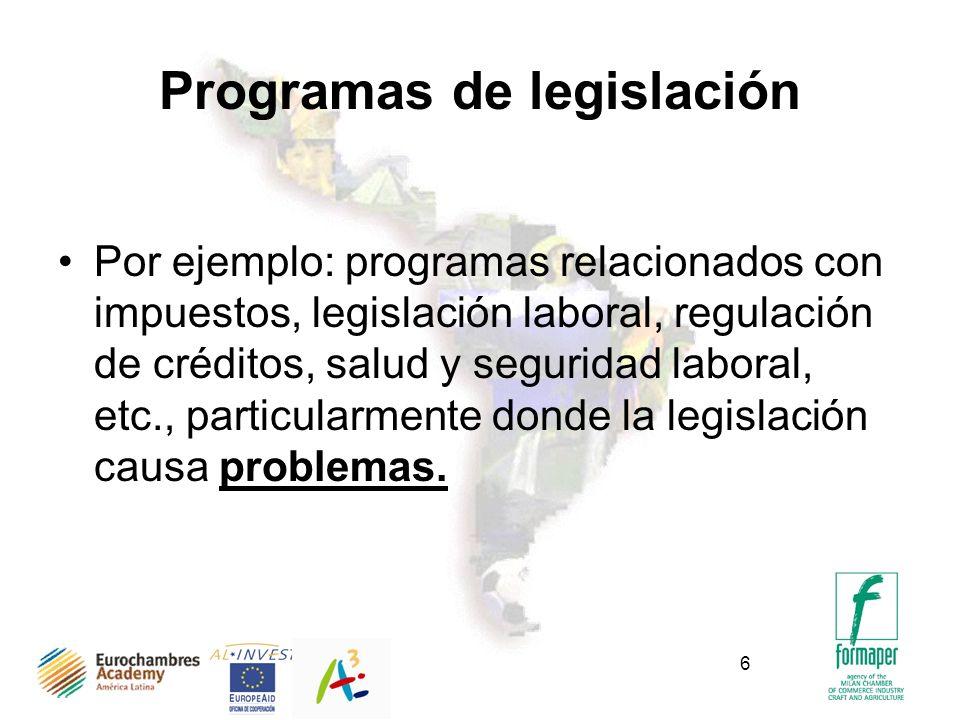 6 Programas de legislación Por ejemplo: programas relacionados con impuestos, legislación laboral, regulación de créditos, salud y seguridad laboral,