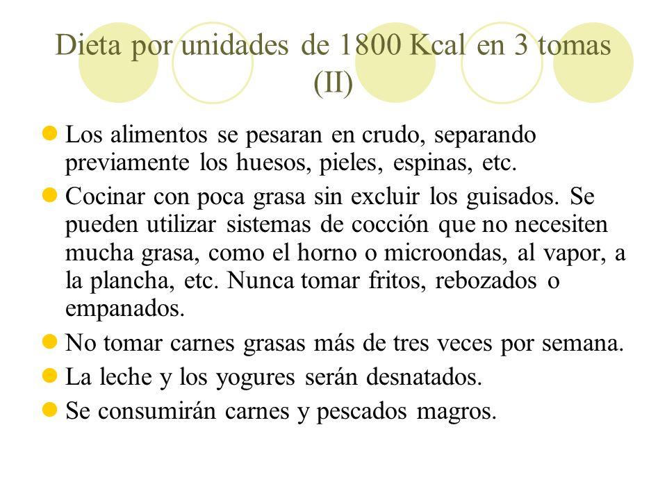 Dieta por unidades de 1800 Kcal en 3 tomas (II) Los alimentos se pesaran en crudo, separando previamente los huesos, pieles, espinas, etc. Cocinar con