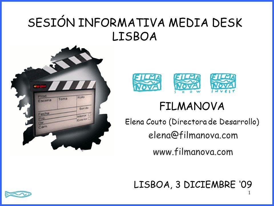 SESIÓN INFORMATIVA MEDIA DESK LISBOA FILMANOVA Elena Couto (Directora de Desarrollo) elena@filmanova.com www.filmanova.com LISBOA, 3 DICIEMBRE 09 1