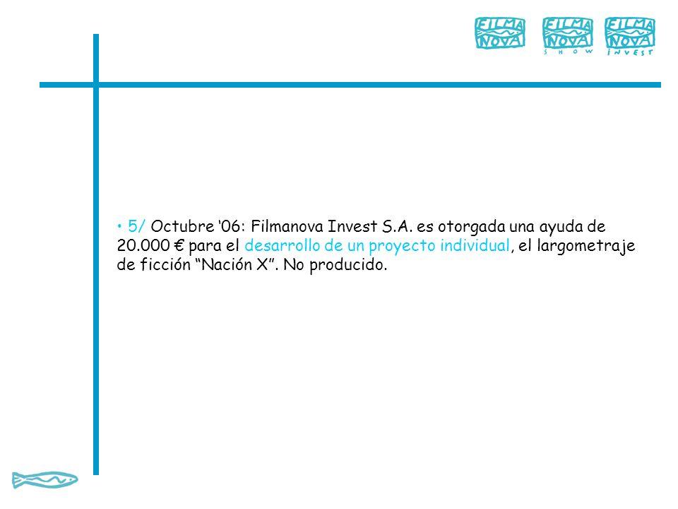 5/ Octubre 06: Filmanova Invest S.A. es otorgada una ayuda de 20.000 para el desarrollo de un proyecto individual, el largometraje de ficción Nación X