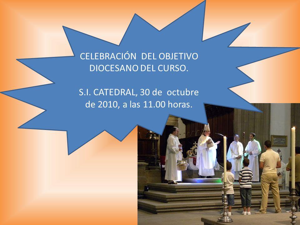 CELEBRACIÓN DEL OBJETIVO DIOCESANO DEL CURSO. S.I. CATEDRAL, 30 de octubre de 2010, a las 11.00 horas.