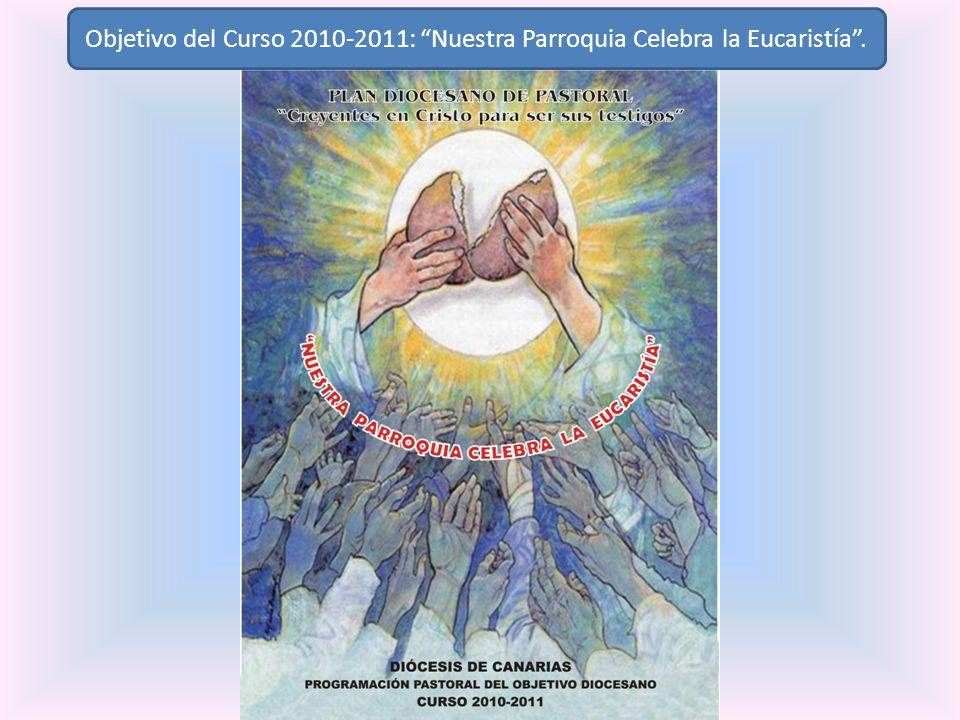 Objetivo del Curso 2010-2011: Nuestra Parroquia Celebra la Eucaristía.