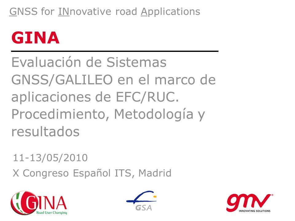 GINA Evaluación de Sistemas GNSS/GALILEO en el marco de aplicaciones de EFC/RUC. Procedimiento, Metodología y resultados GNSS for INnovative road Appl