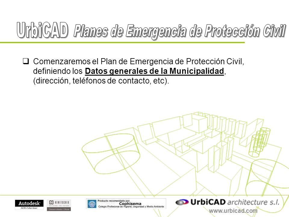 www.urbicad.com Comenzaremos el Plan de Emergencia de Protección Civil, definiendo los Datos generales de la Municipalidad, (dirección, teléfonos de contacto, etc).