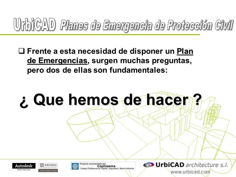 www.urbicad.com Plan de Emergencias Frente a esta necesidad de disponer un Plan de Emergencias, surgen muchas preguntas, pero dos de ellas son fundame