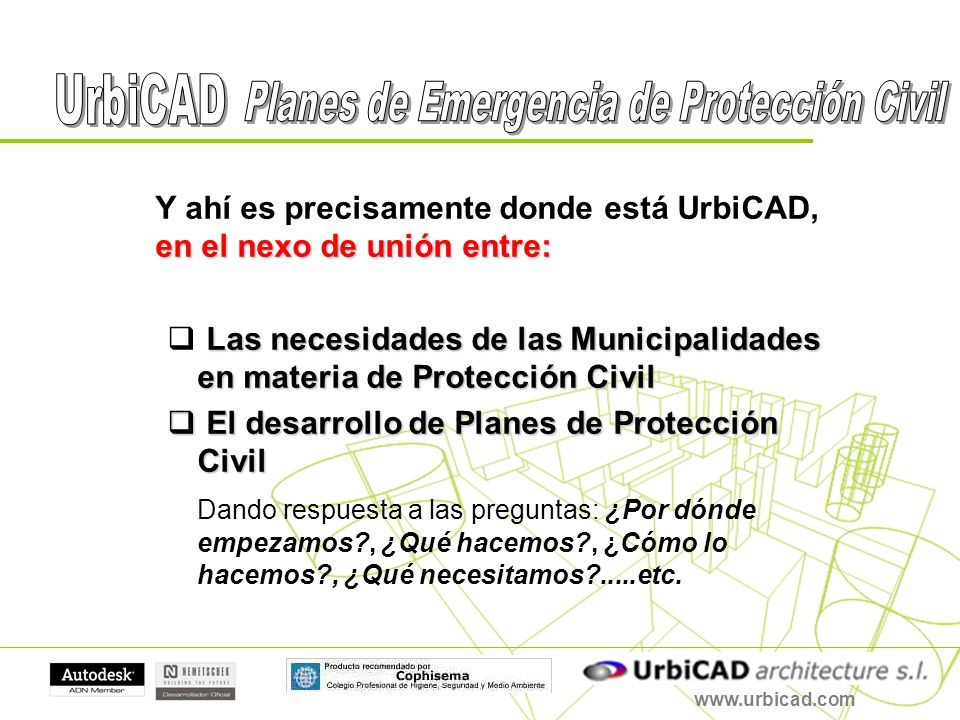 www.urbicad.com en el nexo de unión entre: Y ahí es precisamente donde está UrbiCAD, en el nexo de unión entre: Las necesidades de las Municipalidades