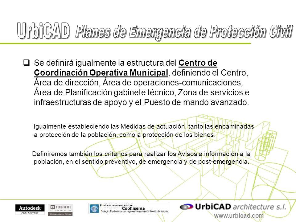 www.urbicad.com Se definirá igualmente la estructura del Centro de Coordinación Operativa Municipal, definiendo el Centro, Área de dirección, Área de