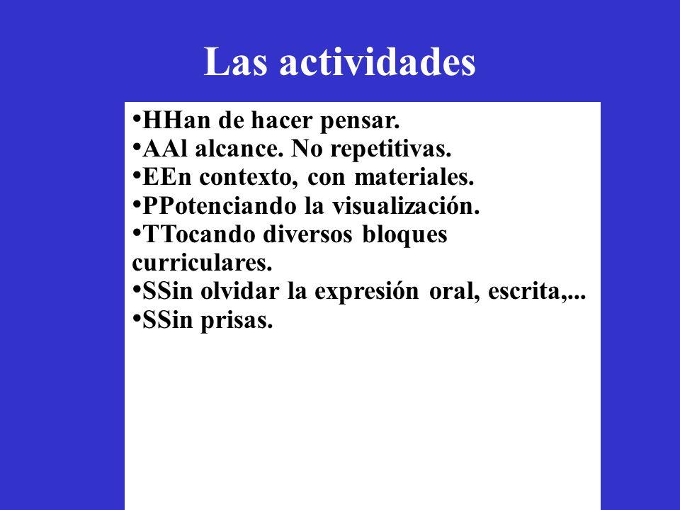 Las actividades HHan de hacer pensar. AAl alcance. No repetitivas. EEn contexto, con materiales. PPotenciando la visualización. TTocando diversos bloq