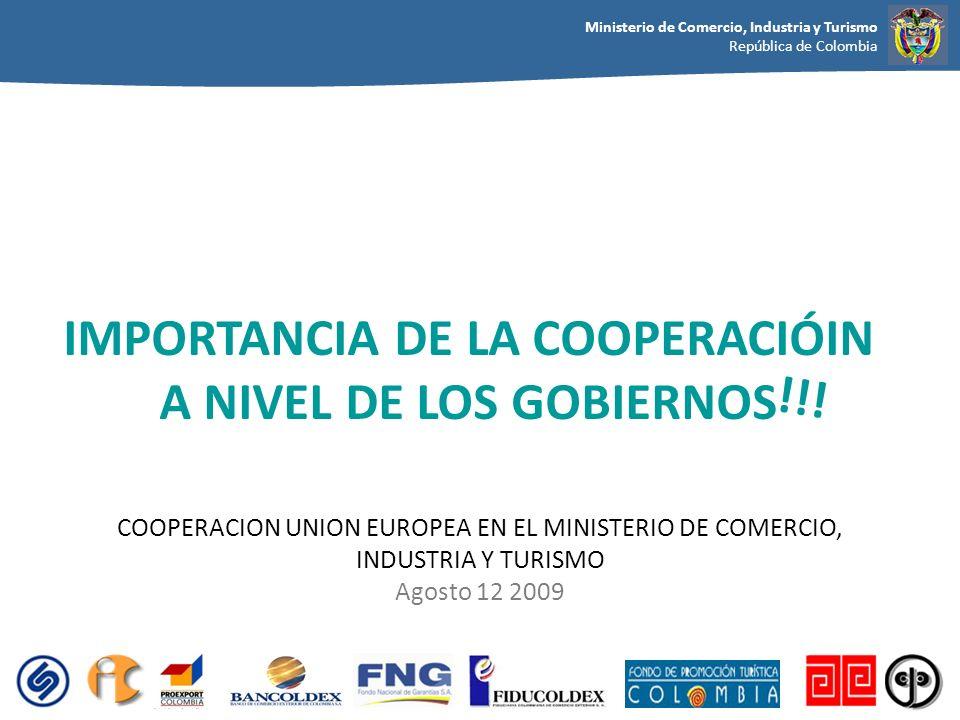Ministerio de Comercio, Industria y Turismo República de Colombia COOPERACION UNION EUROPEA EN EL MINISTERIO DE COMERCIO, INDUSTRIA Y TURISMO Agosto 1