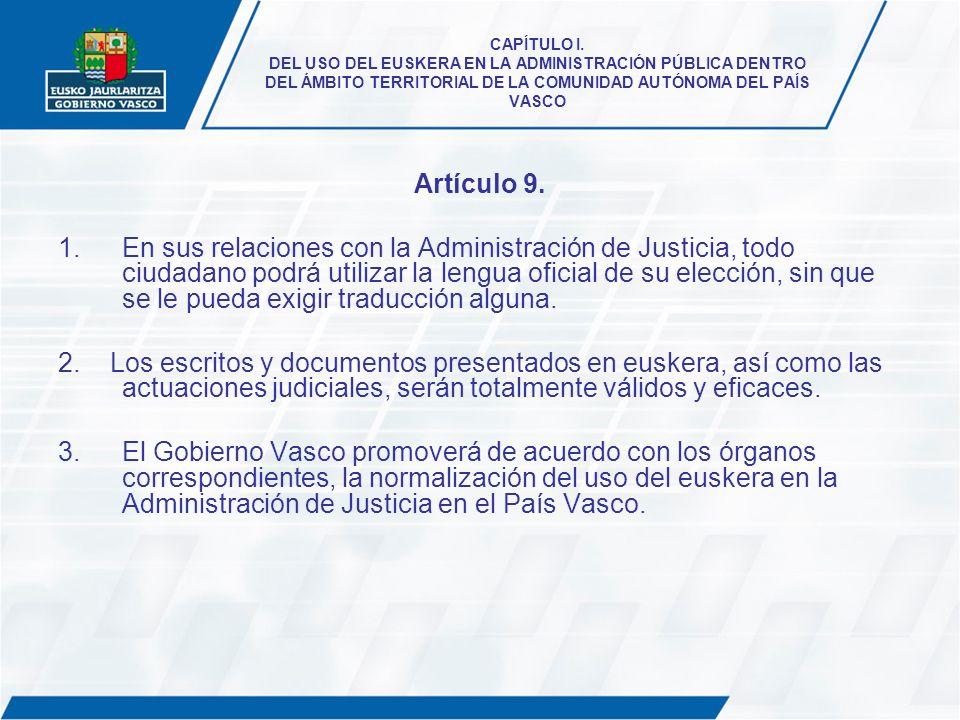 CAPÍTULO I. DEL USO DEL EUSKERA EN LA ADMINISTRACIÓN PÚBLICA DENTRO DEL ÁMBITO TERRITORIAL DE LA COMUNIDAD AUTÓNOMA DEL PAÍS VASCO Artículo 9. 1.En su