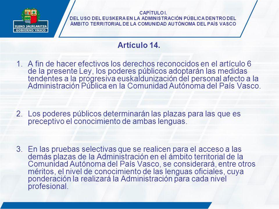 CAPÍTULO I. DEL USO DEL EUSKERA EN LA ADMINISTRACIÓN PÚBLICA DENTRO DEL ÁMBITO TERRITORIAL DE LA COMUNIDAD AUTÓNOMA DEL PAÍS VASCO Artículo 14. 1.A fi