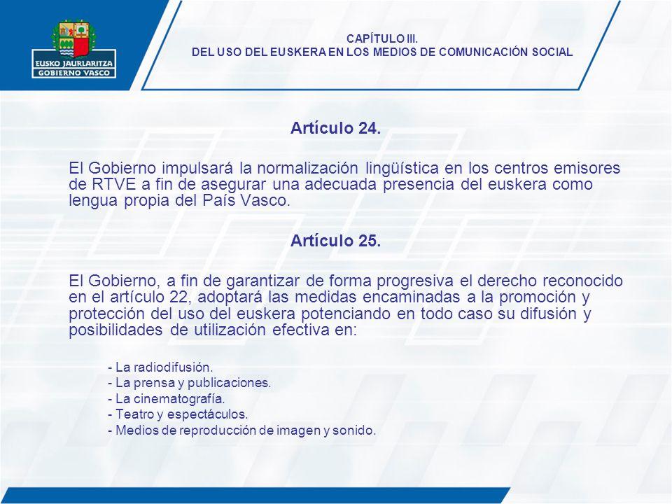 CAPÍTULO III. DEL USO DEL EUSKERA EN LOS MEDIOS DE COMUNICACIÓN SOCIAL Artículo 24. El Gobierno impulsará la normalización lingüística en los centros