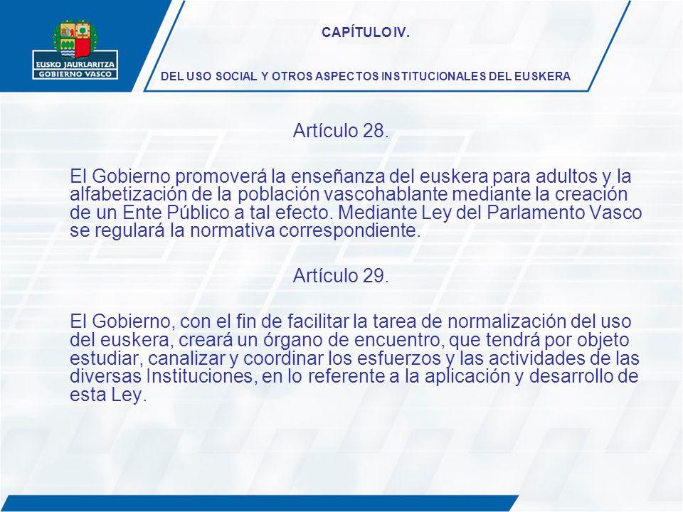 CAPÍTULO IV. DEL USO SOCIAL Y OTROS ASPECTOS INSTITUCIONALES DEL EUSKERA Artículo 28. El Gobierno promoverá la enseñanza del euskera para adultos y la