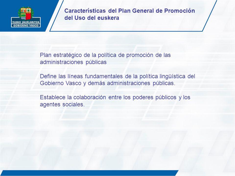 Plan estratégico de la política de promoción de las administraciones públicas Define las líneas fundamentales de la política lingüística del Gobierno