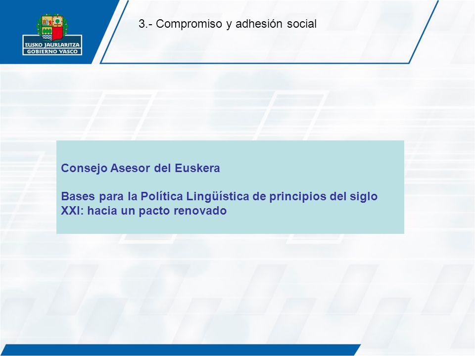 Consejo Asesor del Euskera Bases para la Política Lingüística de principios del siglo XXI: hacia un pacto renovado 3.- Compromiso y adhesión social
