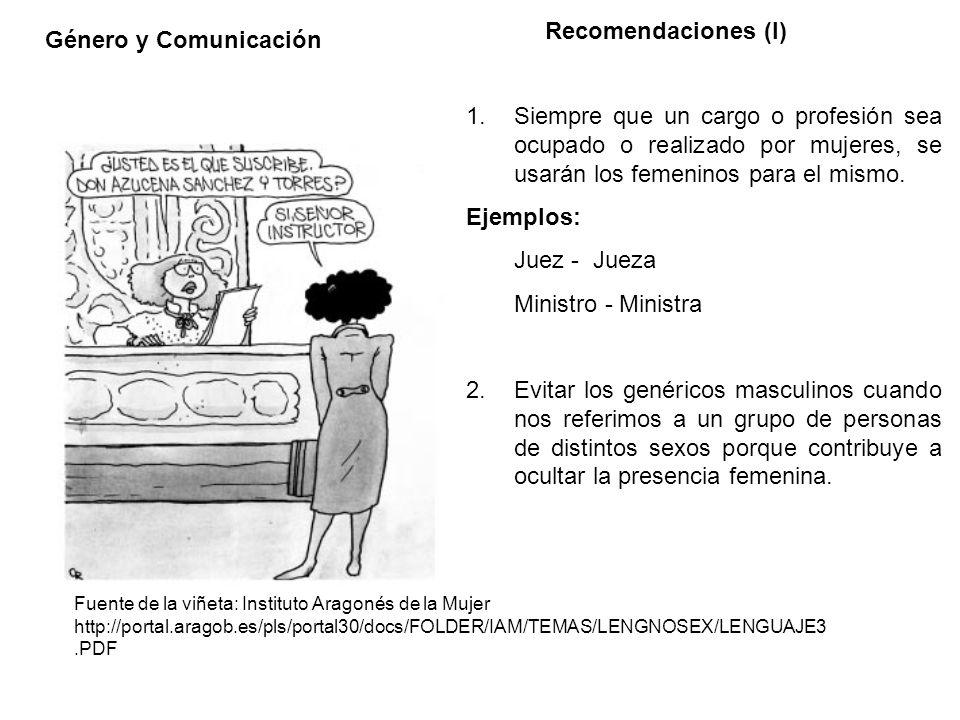 Género y Comunicación Recomendaciones (I) 1.Siempre que un cargo o profesión sea ocupado o realizado por mujeres, se usarán los femeninos para el mism