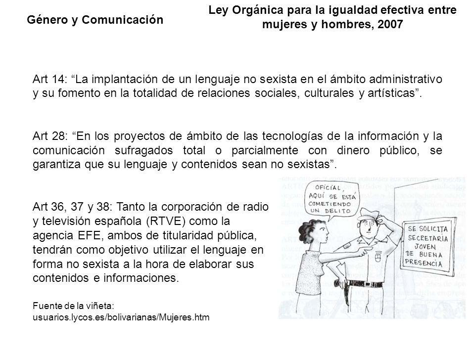 Género y Comunicación Ley Orgánica para la igualdad efectiva entre mujeres y hombres, 2007 Art 14: La implantación de un lenguaje no sexista en el ámb