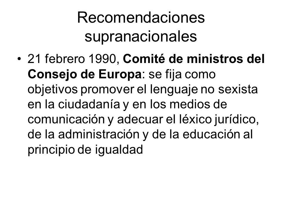 Recomendaciones supranacionales 21 febrero 1990, Comité de ministros del Consejo de Europa: se fija como objetivos promover el lenguaje no sexista en
