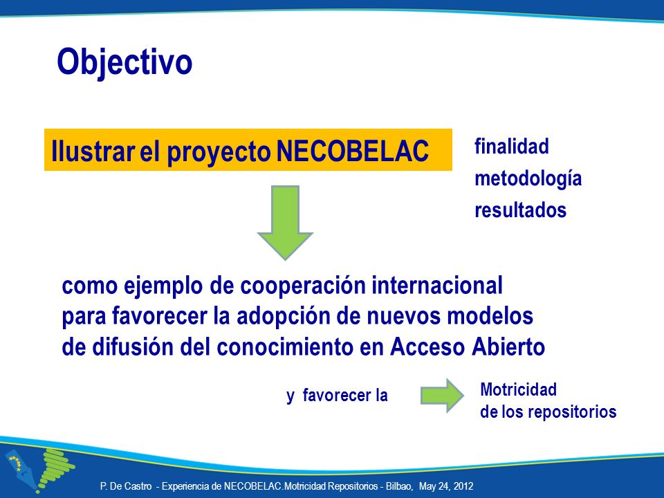 + Public health institutions, editors, librarians, researchers in Europe and Latin America = NECOBELAC partners Participants in T1 and T2 The interaction among NECOBELAC partners and T1 / T2 course participants stimulates collaborations Over 200 institutions from EU and LAC countries P.