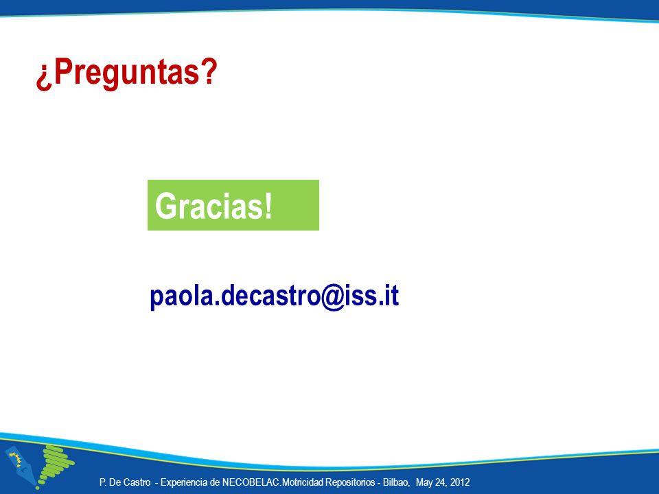 P. De Castro - Experiencia de NECOBELAC.Motricidad Repositorios - Bilbao, May 24, 2012 Gracias! paola.decastro@iss.it ¿Preguntas?