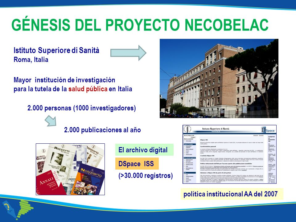 Corso NECOBELAC T1. - Roma 18-20 ottobre 2010 GÉNESIS DEL PROYECTO NECOBELAC Istituto Superiore di Sanità Roma, Italia Mayor institución de investigac