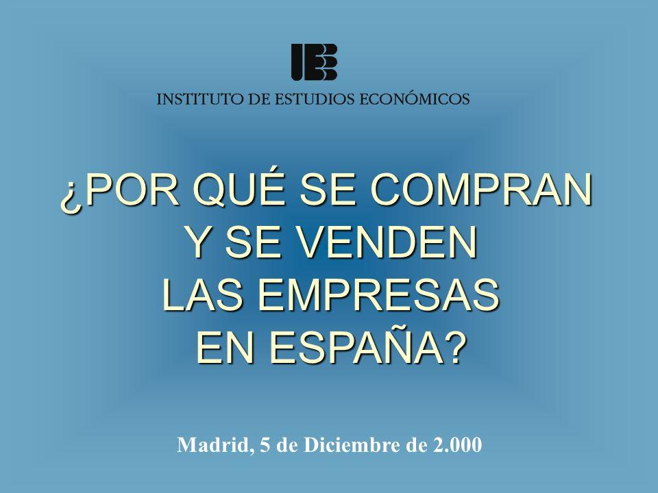 ¿POR QUÉ SE COMPRAN Y SE VENDEN LAS EMPRESAS EN ESPAÑA? Madrid, 5 de Diciembre de 2.000