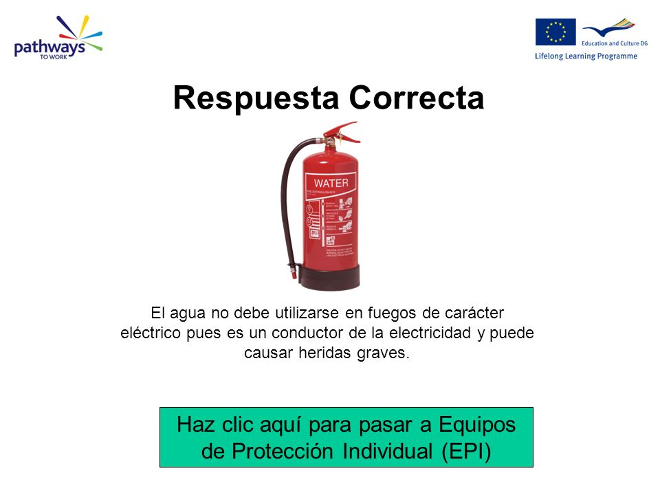 Respuesta Correcta El agua no debe utilizarse en fuegos de carácter eléctrico pues es un conductor de la electricidad y puede causar heridas graves.