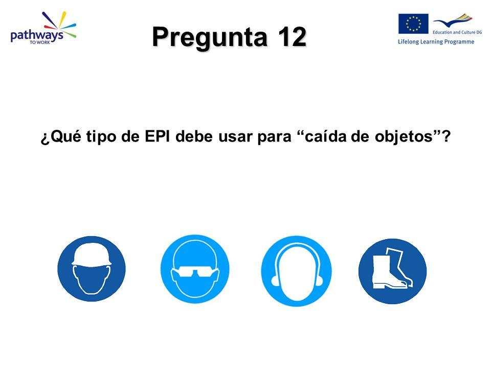 Pregunta 12 ¿Qué tipo de EPI debe usar para caída de objetos?