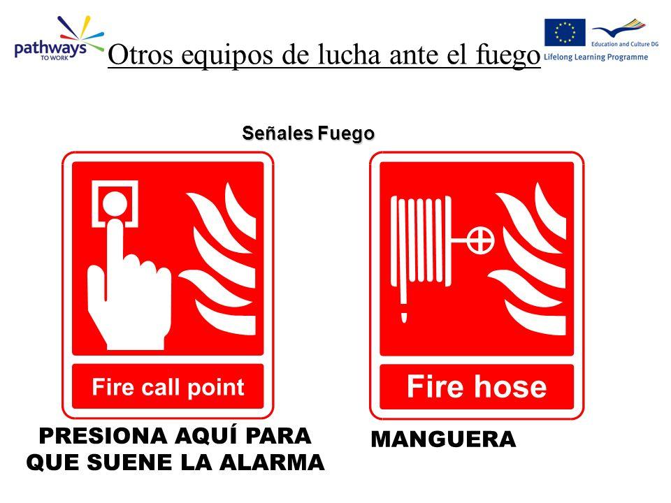 Otros equipos de lucha ante el fuego Señales Fuego MANGUERA PRESIONA AQUÍ PARA QUE SUENE LA ALARMA