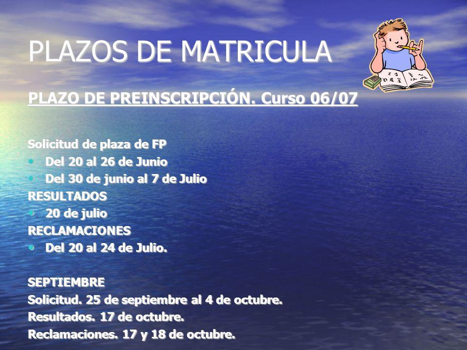 PLAZOS DE MATRICULA PLAZO DE PREINSCRIPCIÓN. Curso 06/07 Solicitud de plaza de FP Del 20 al 26 de Junio Del 20 al 26 de Junio Del 30 de junio al 7 de