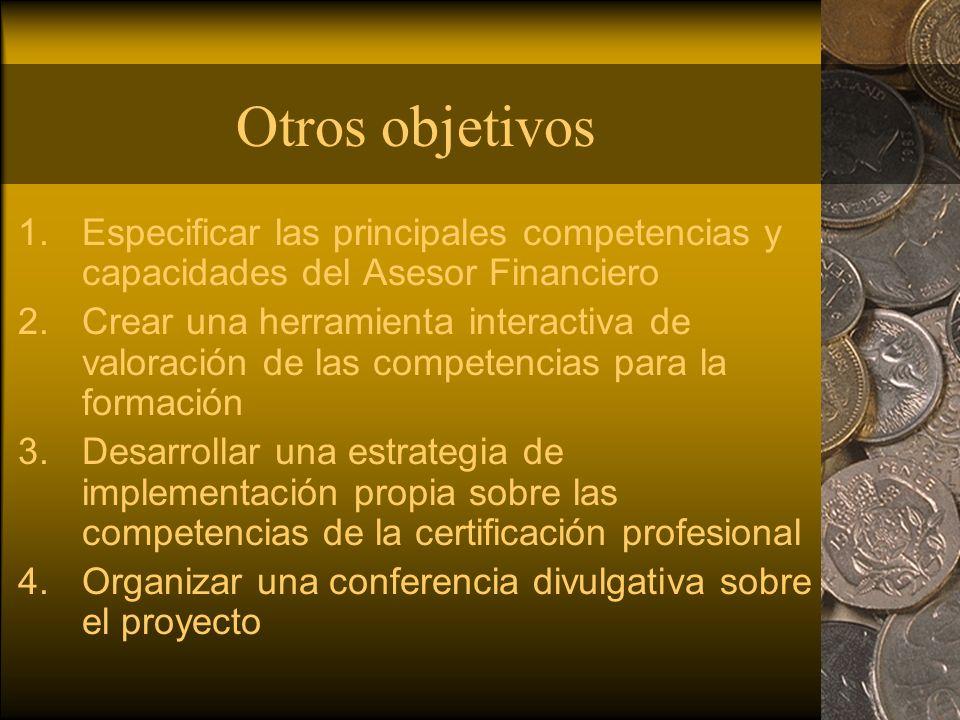 Otros objetivos 1.Especificar las principales competencias y capacidades del Asesor Financiero 2.Crear una herramienta interactiva de valoración de la