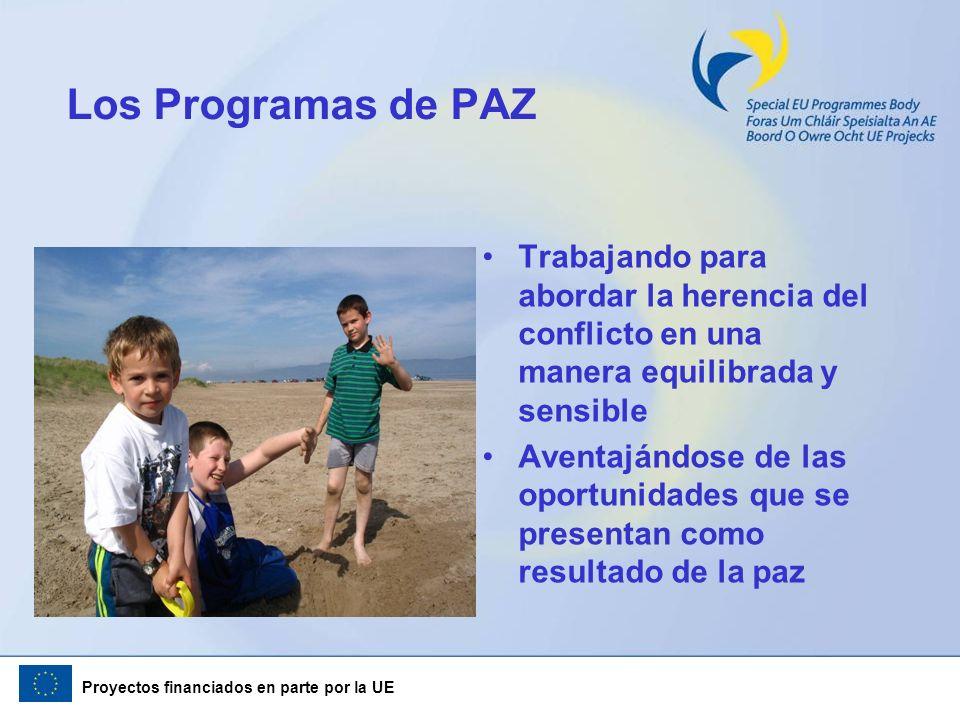 Proyectos financiados en parte por la UE Los Programas de PAZ Trabajando para abordar la herencia del conflicto en una manera equilibrada y sensible A