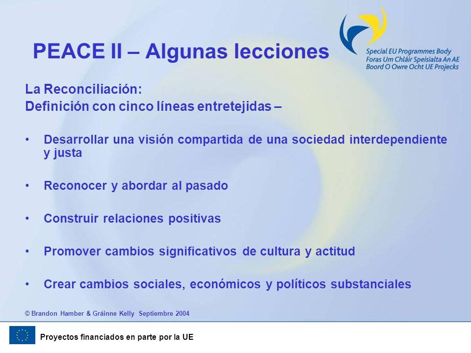 Proyectos financiados en parte por la UE PEACE II – Algunas lecciones La Reconciliación: Definición con cinco líneas entretejidas – Desarrollar una vi