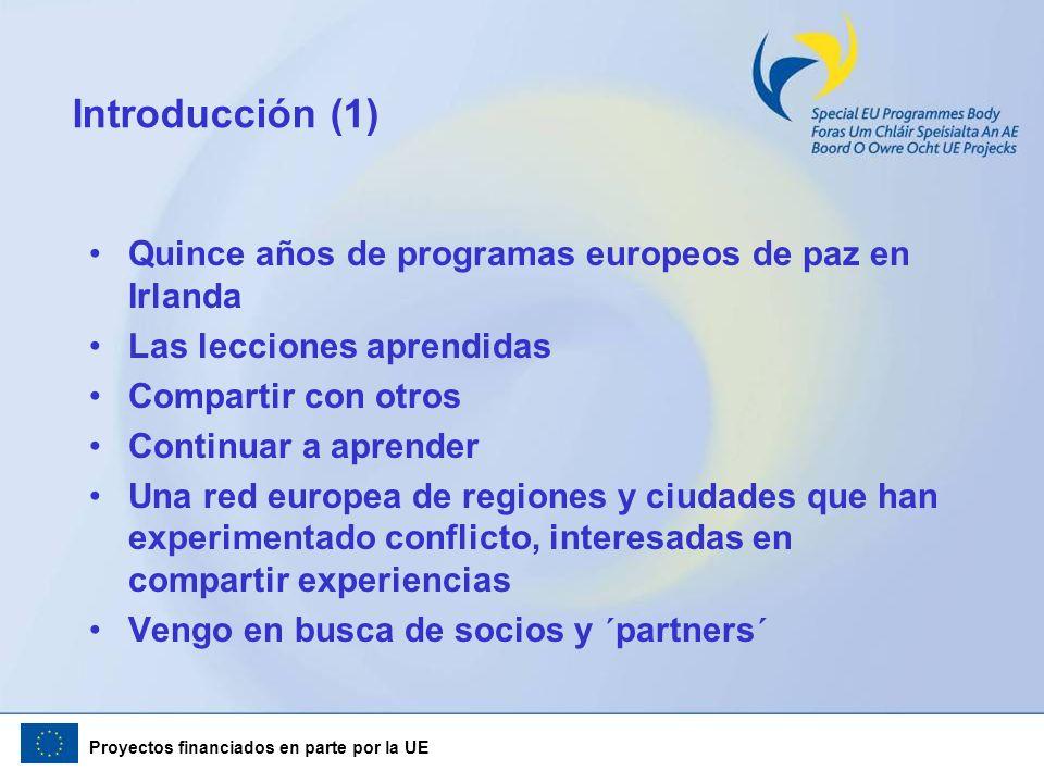 Proyectos financiados en parte por la UE Contribuir a una sociedad compartida Crear espacios públicos compartidos Desarrollar capacidades institucionales claves para una sociedad compartida