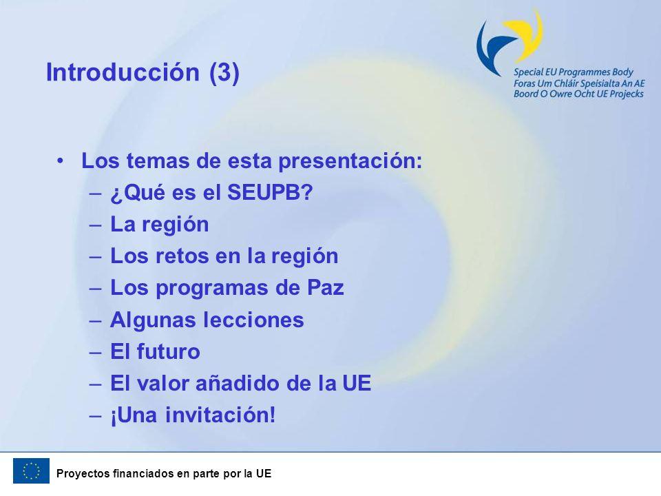 Proyectos financiados en parte por la UE Introducción (3) Los temas de esta presentación: –¿Qué es el SEUPB? –La región –Los retos en la región –Los p