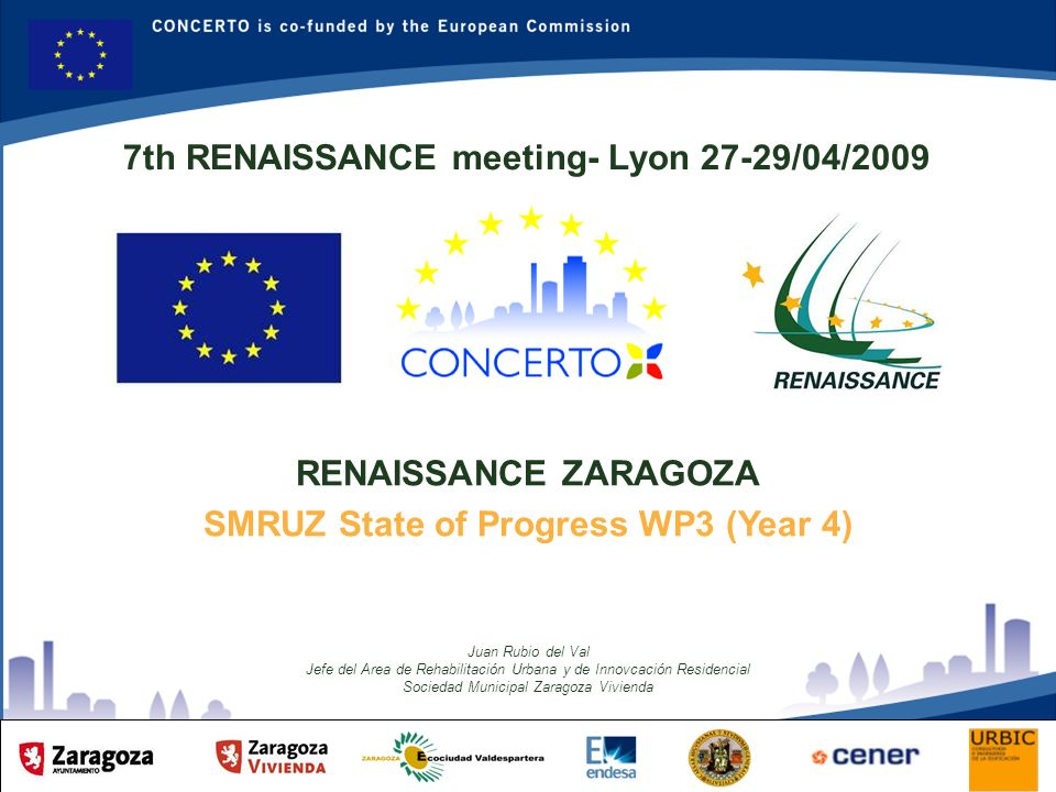RENAISSANCE es un proyecto del programa CONCERTO co-financiado por la Comisión Europea dentro del Sexto Programa Marco RENAISSANCE ZARAGOZA SPAIN ACTIVITIES DONE IN YEAR 3 & 4 The owners of plots 12 and 17 have participated in information talks during 3 days (16-17-19 June 2008) where the Municipal Society Saragossa Housing with the University of Saragossa gave information about the project and characteristics of there own bioclimatic buildings.