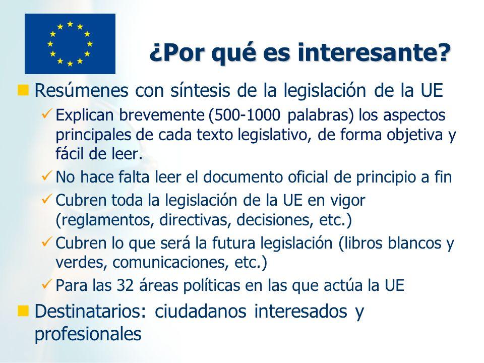 ¿Por qué es interesante? Resúmenes con síntesis de la legislación de la UE Explican brevemente (500-1000 palabras) los aspectos principales de cada te