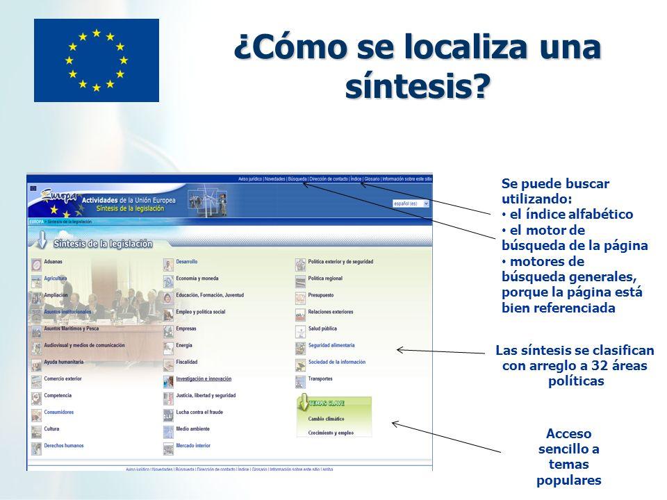 ¿Cómo se localiza una síntesis? Las síntesis se clasifican con arreglo a 32 áreas políticas Acceso sencillo a temas populares Se puede buscar utilizan