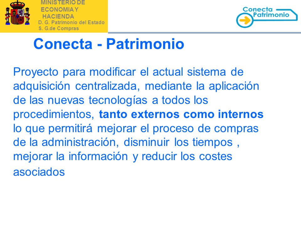 MINISTERIO DE ECONOMIA Y HACIENDA D. G. Patrimonio del Estado S. G.de Compras Conecta - Patrimonio Proyecto para modificar el actual sistema de adquis