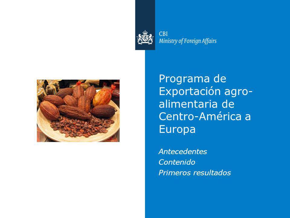 Programa de Exportación agro- alimentaria de Centro-América a Europa Antecedentes Contenido Primeros resultados
