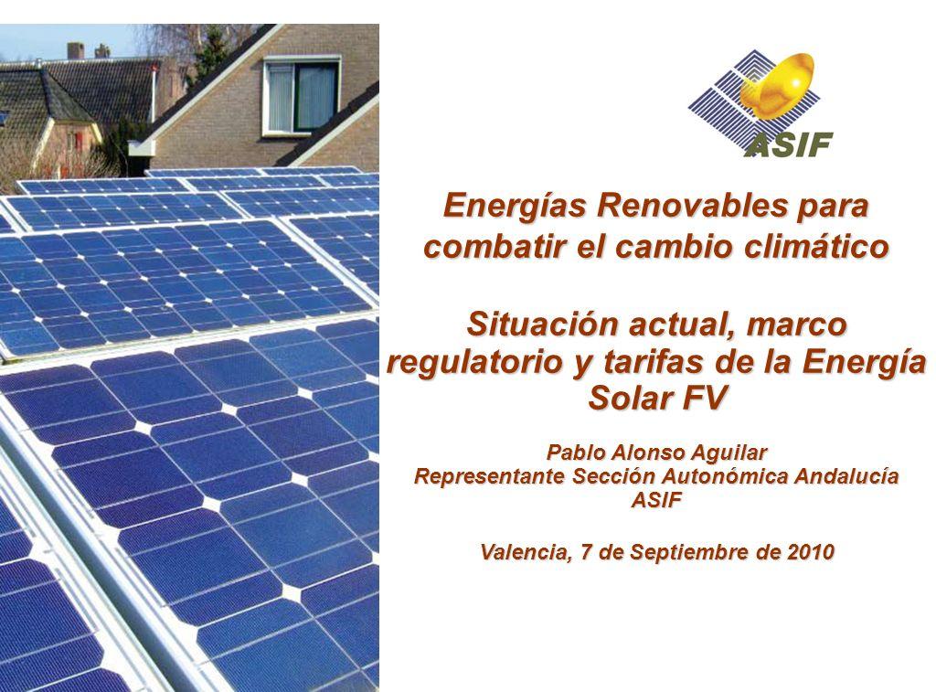 Energías Renovables para combatir el cambio climático Situación actual, marco regulatorio y tarifas de la Energía Solar FV Pablo Alonso Aguilar Repres