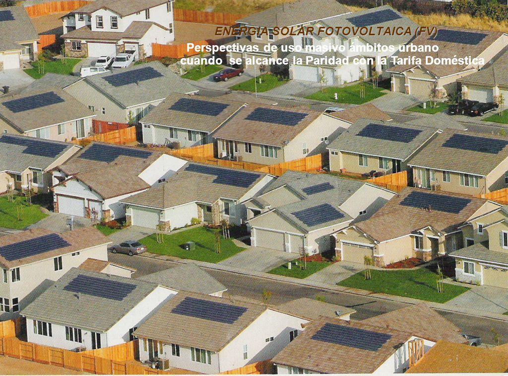 ENERGIA SOLAR FOTOVOLTAICA (FV) Perspectivas de uso masivo ámbitos urbano cuando se alcance la Paridad con la Tarifa Doméstica