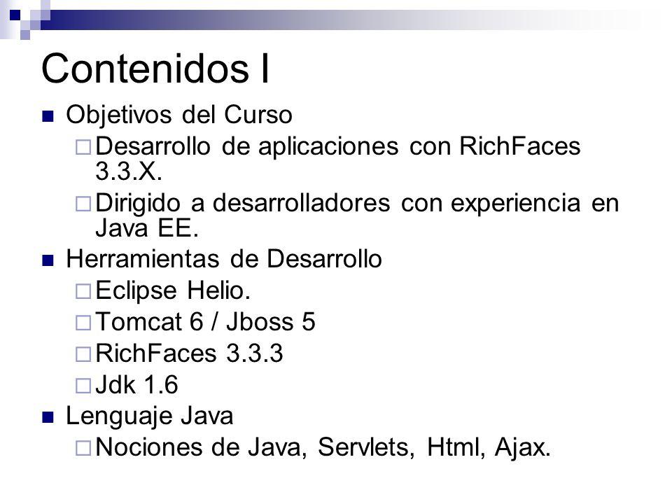 Contenidos I Objetivos del Curso Desarrollo de aplicaciones con RichFaces 3.3.X. Dirigido a desarrolladores con experiencia en Java EE. Herramientas d