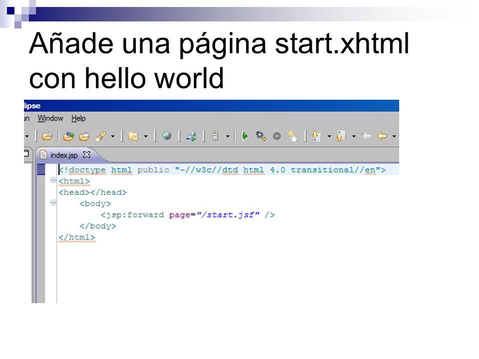 Añade una página start.xhtml con hello world