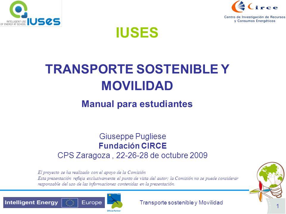 Transporte sostenible y Movilidad 1 IUSES TRANSPORTE SOSTENIBLE Y MOVILIDAD Manual para estudiantes Giuseppe Pugliese Fundación CIRCE CPS Zaragoza, 22