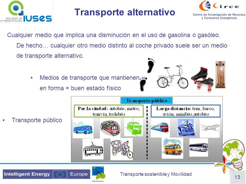 Transporte sostenible y Movilidad 13 Transporte alternativo Cualquier medio que implica una disminución en el uso de gasolina o gasóleo. De hecho… cua