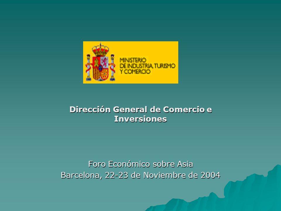 Dirección General de Comercio e Inversiones Foro Económico sobre Asia Barcelona, 22-23 de Noviembre de 2004