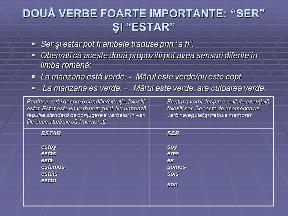 DOUĂ VERBE FOARTE IMPORTANTE: SER ŞI ESTAR Ser şi estar pot fi ambele traduse prin a fi.