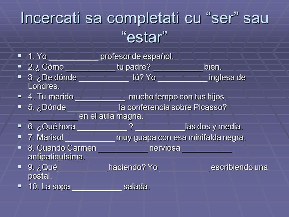 Incercati sa completati cu ser sau estar 1. Yo ___________ profesor de español.